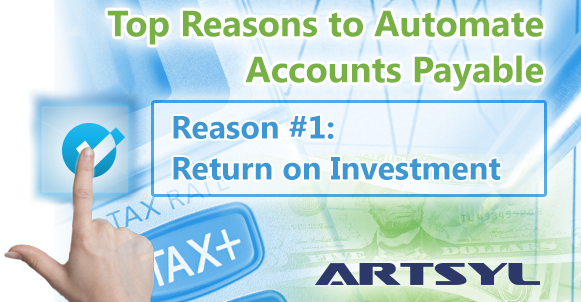 Top Reasons to Automate Accounts Payable. Reason 1 Return of Investment - Artsyl