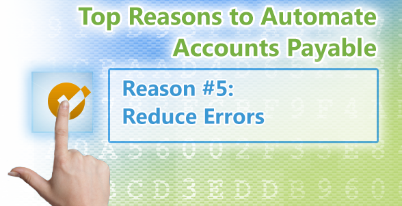 Top Reasons to Automate Accounts Payable. Reason 5 Reduce Errors - Artsyl